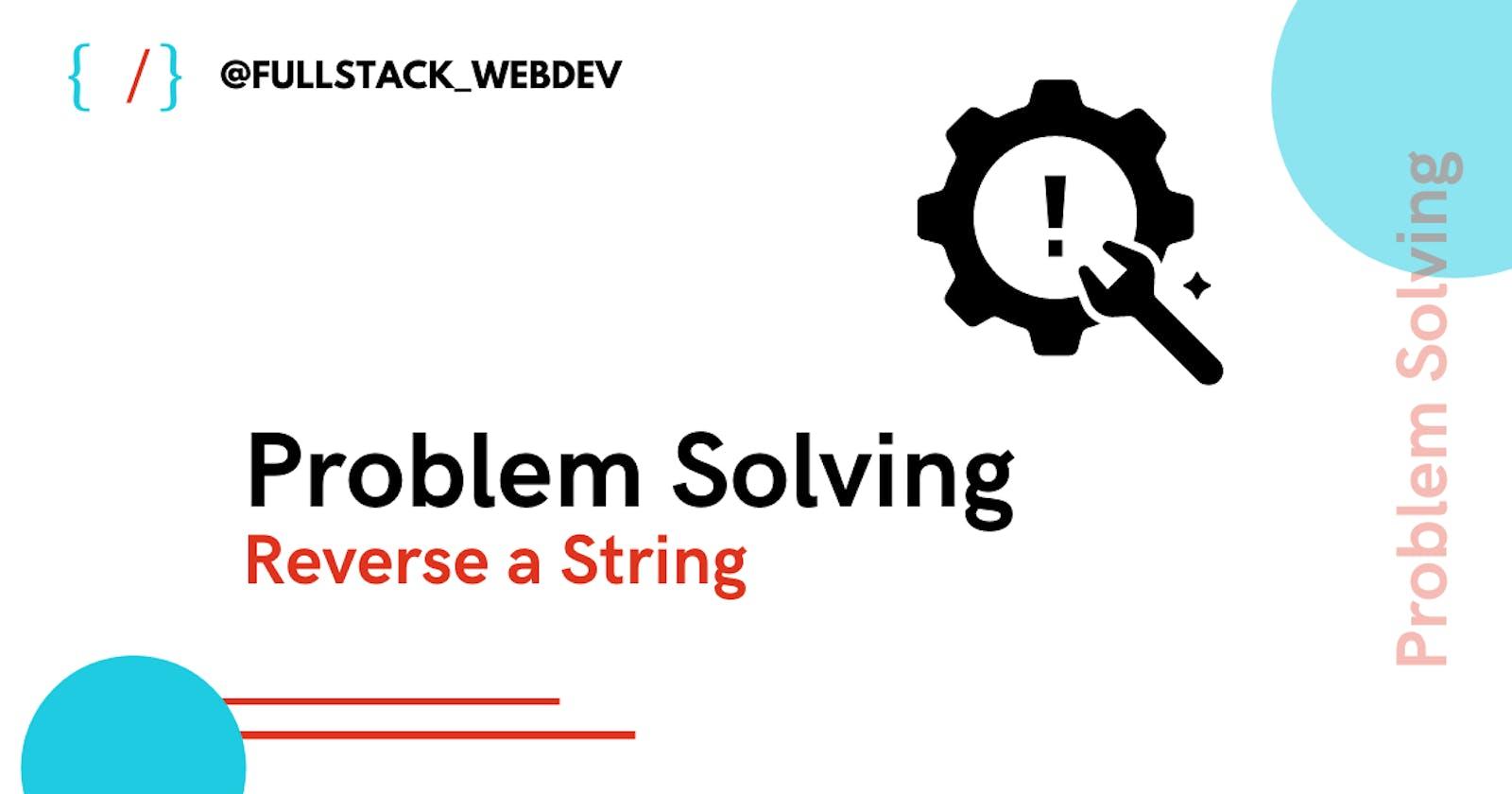 Problem Solving | Reverse a string