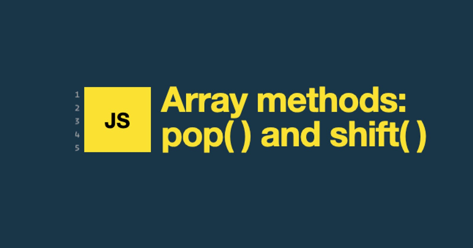 Array methods: pop( ) and shift( )