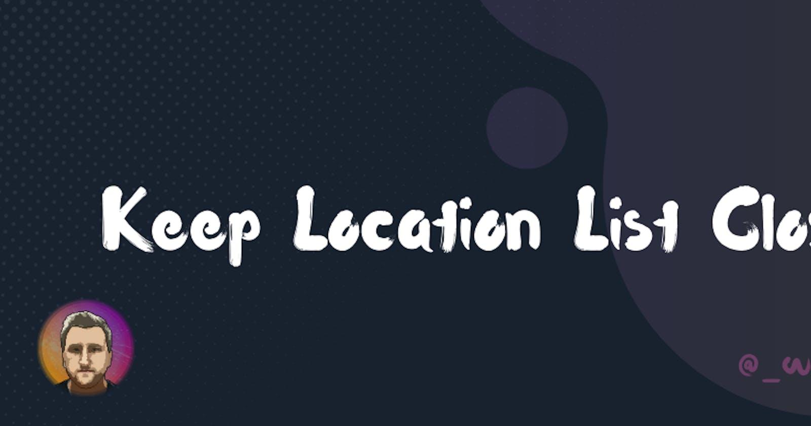Keep Location List Closed