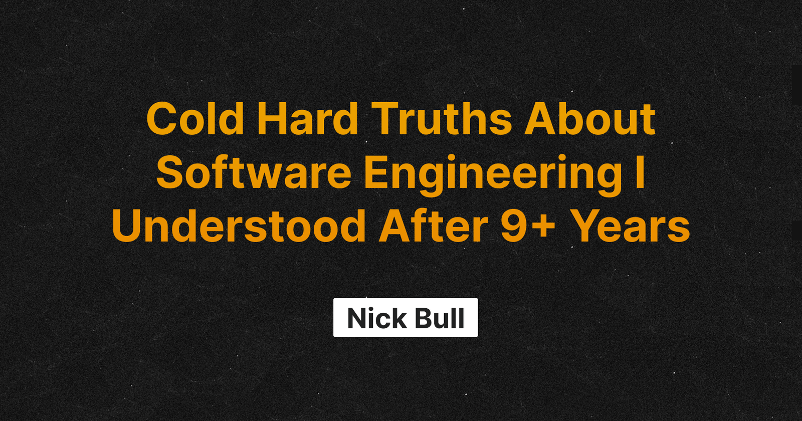 Cold Hard Truths About Software Engineering I Understood After 9+ Years