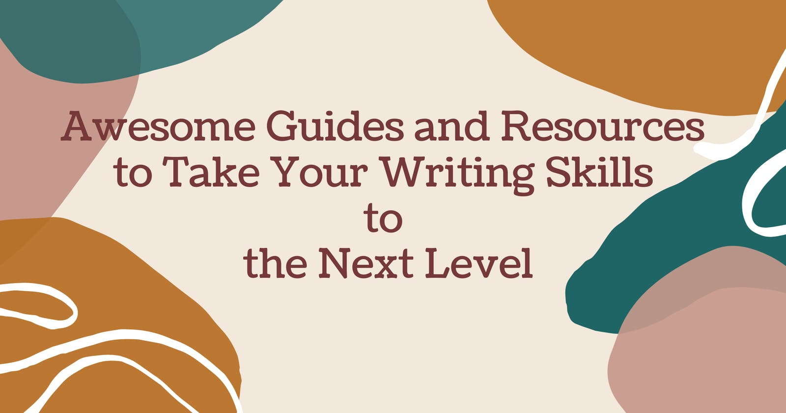 Awesome Guides and Resources to Take Your Writing Skills to the Next Level