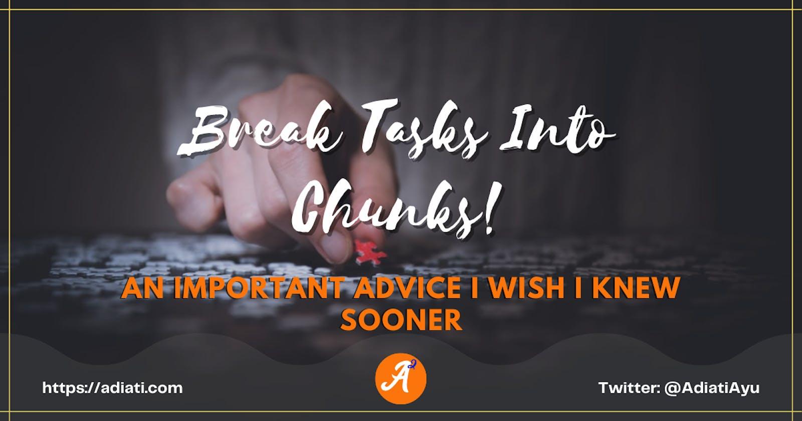 Break Tasks Into Chunks! - An Important Advice I Wish I Knew Sooner