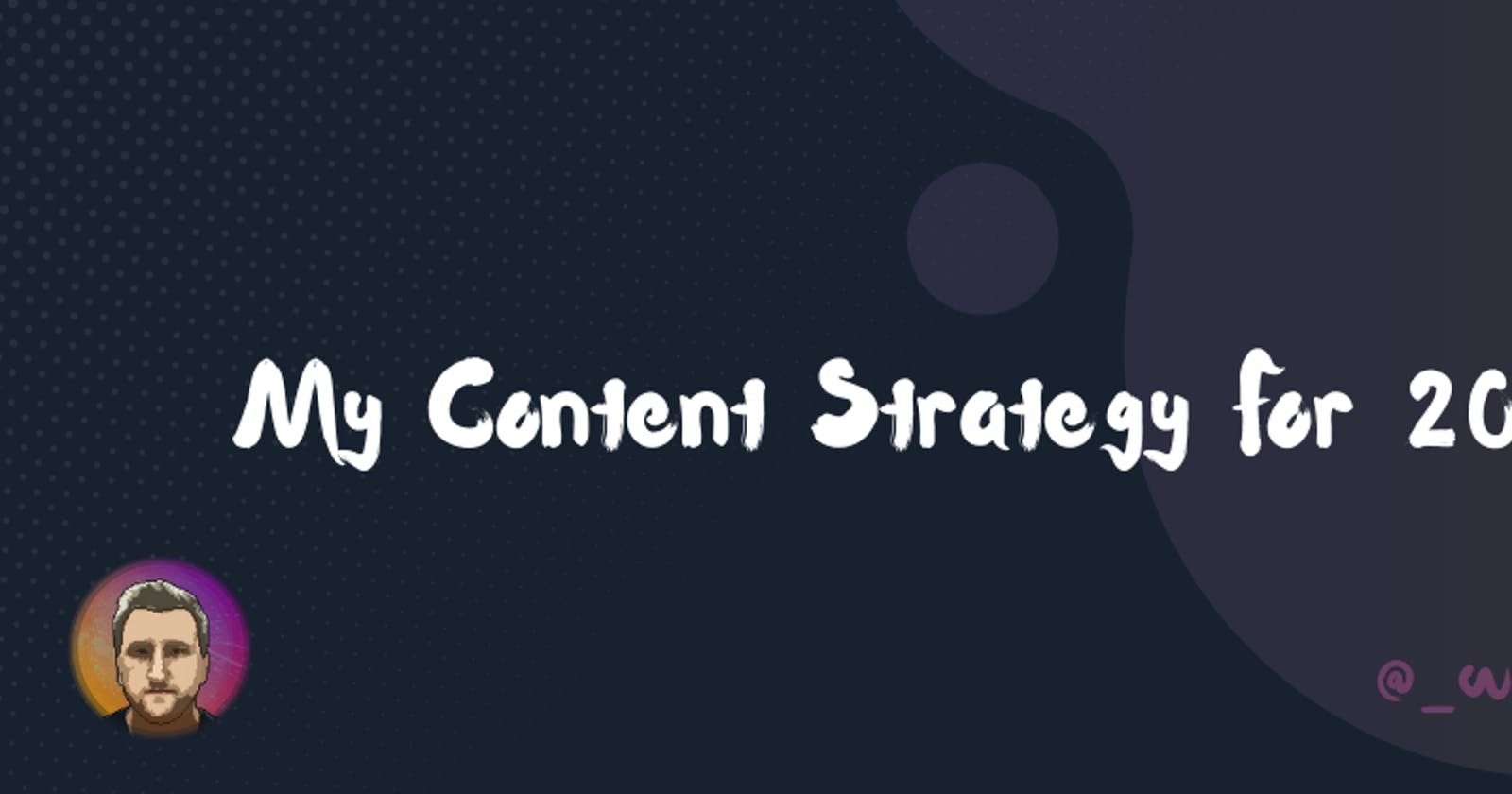 🎯 My Content Strategy For 2021