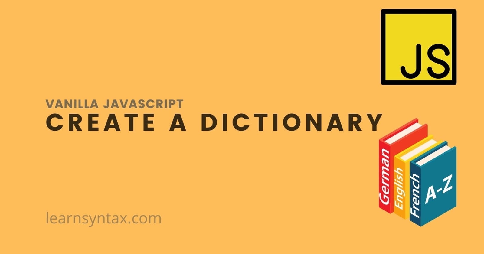 Let's create a dictionary with vanilla javascript