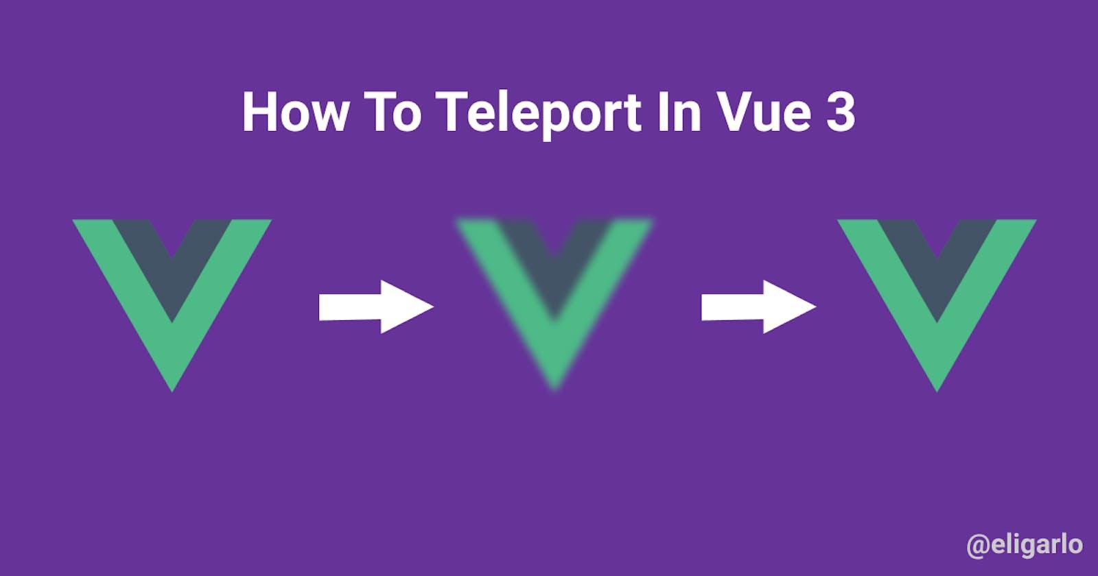 How to Teleport in Vue 3