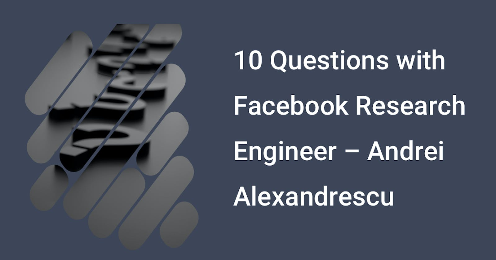10 Questions with Facebook Research Engineer – Andrei Alexandrescu