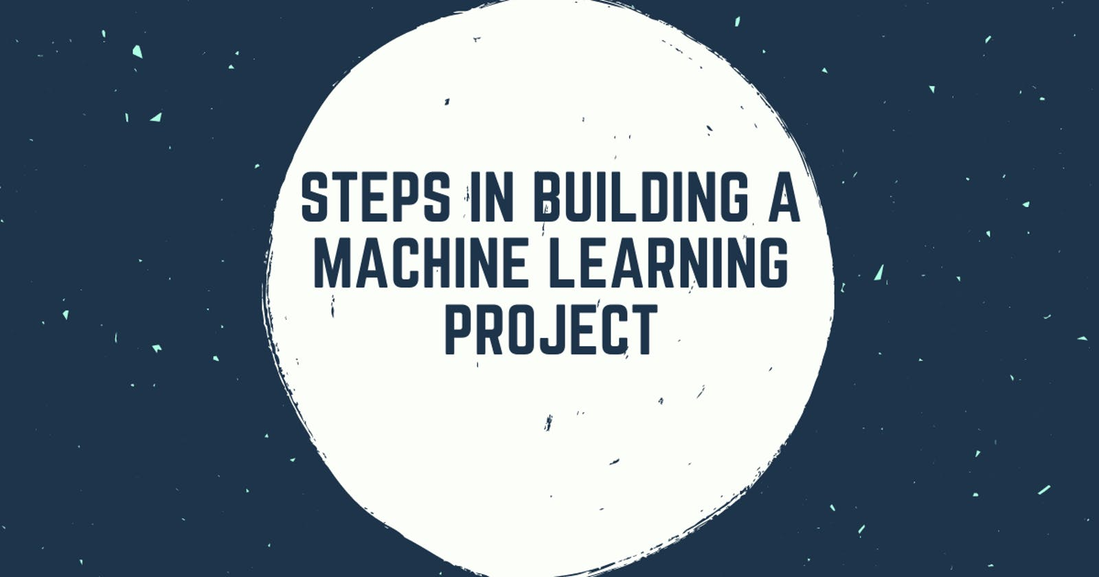 Steps in Building a Machine Learning Project