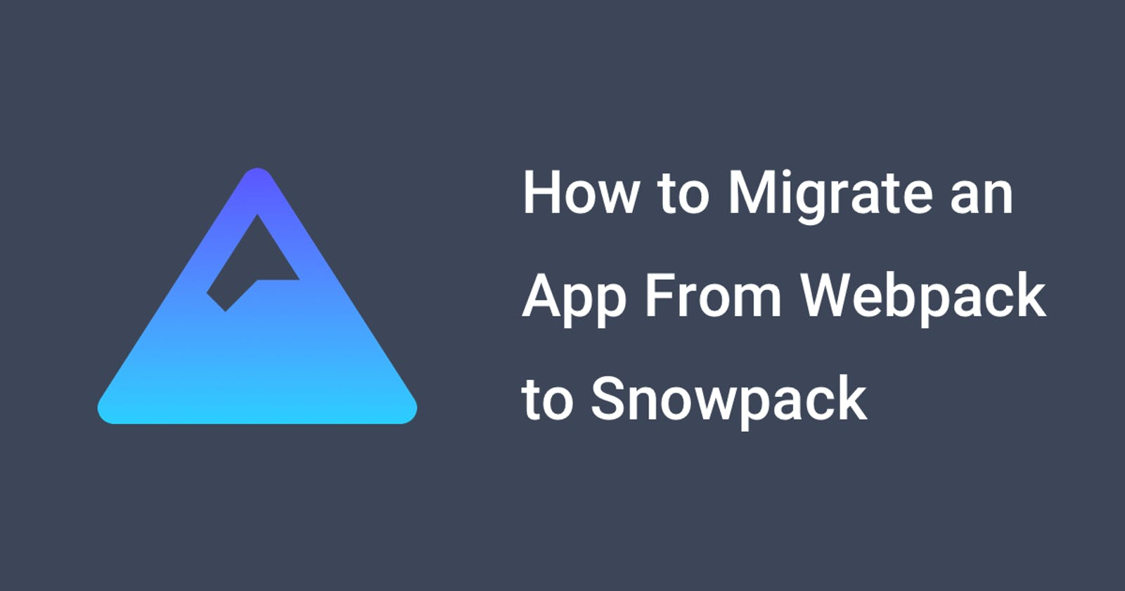 How to Migrate an App From Webpack to Snowpack