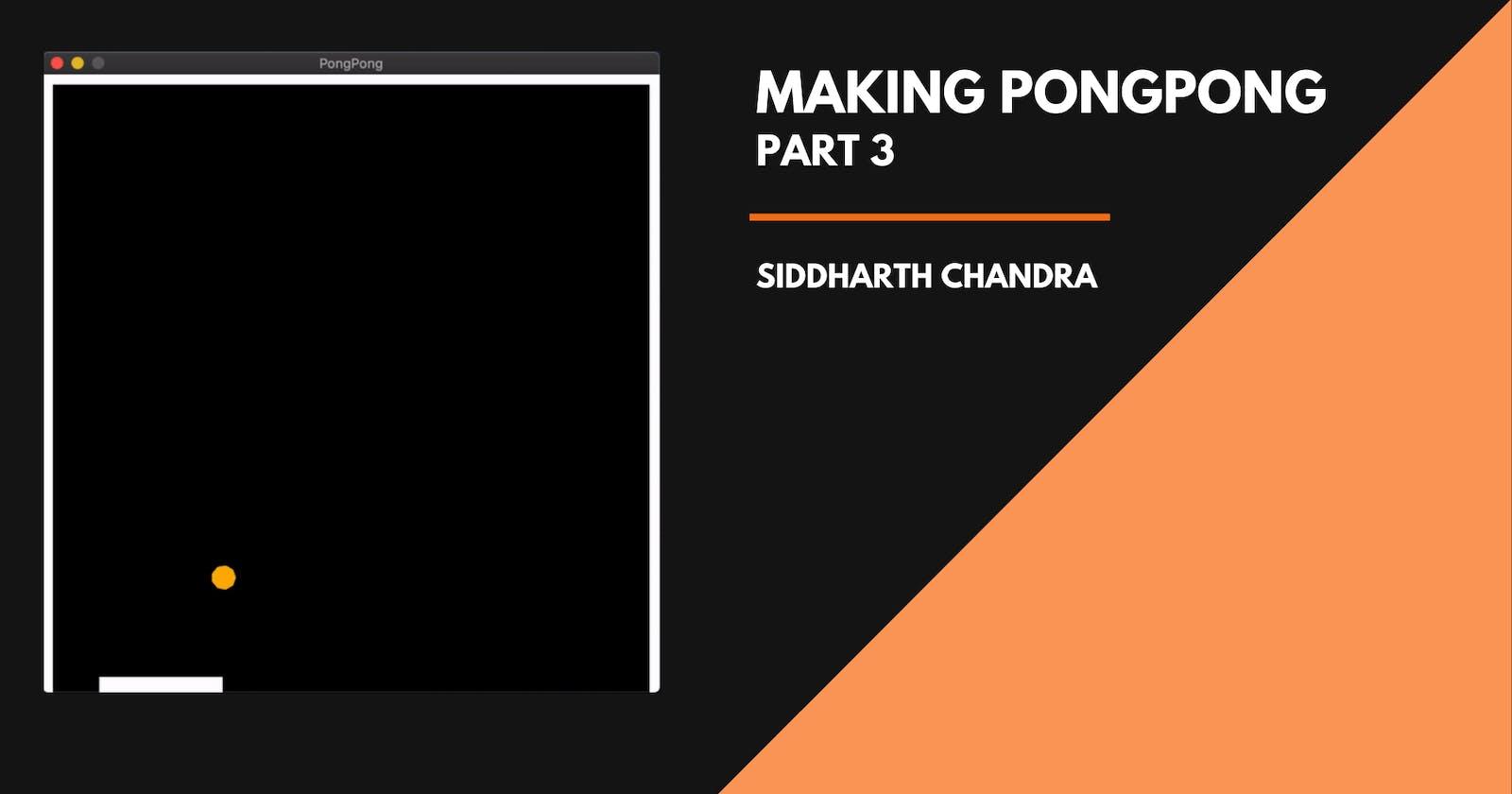 Making PONGPONG - Game Development using Pyglet - Part 3