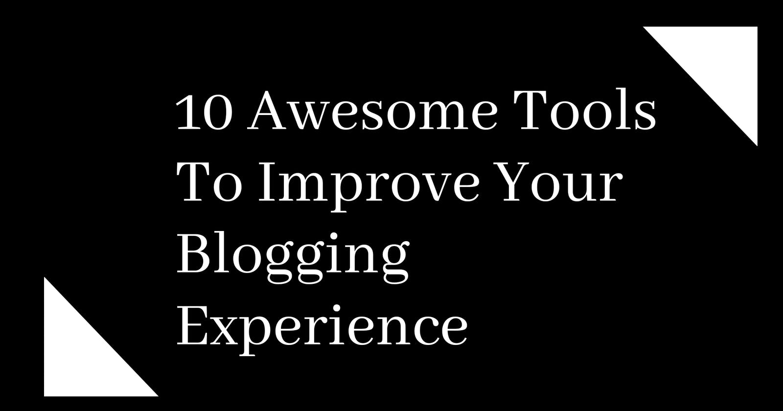 10 Awesome Tools To Improve Your Blogging Experience