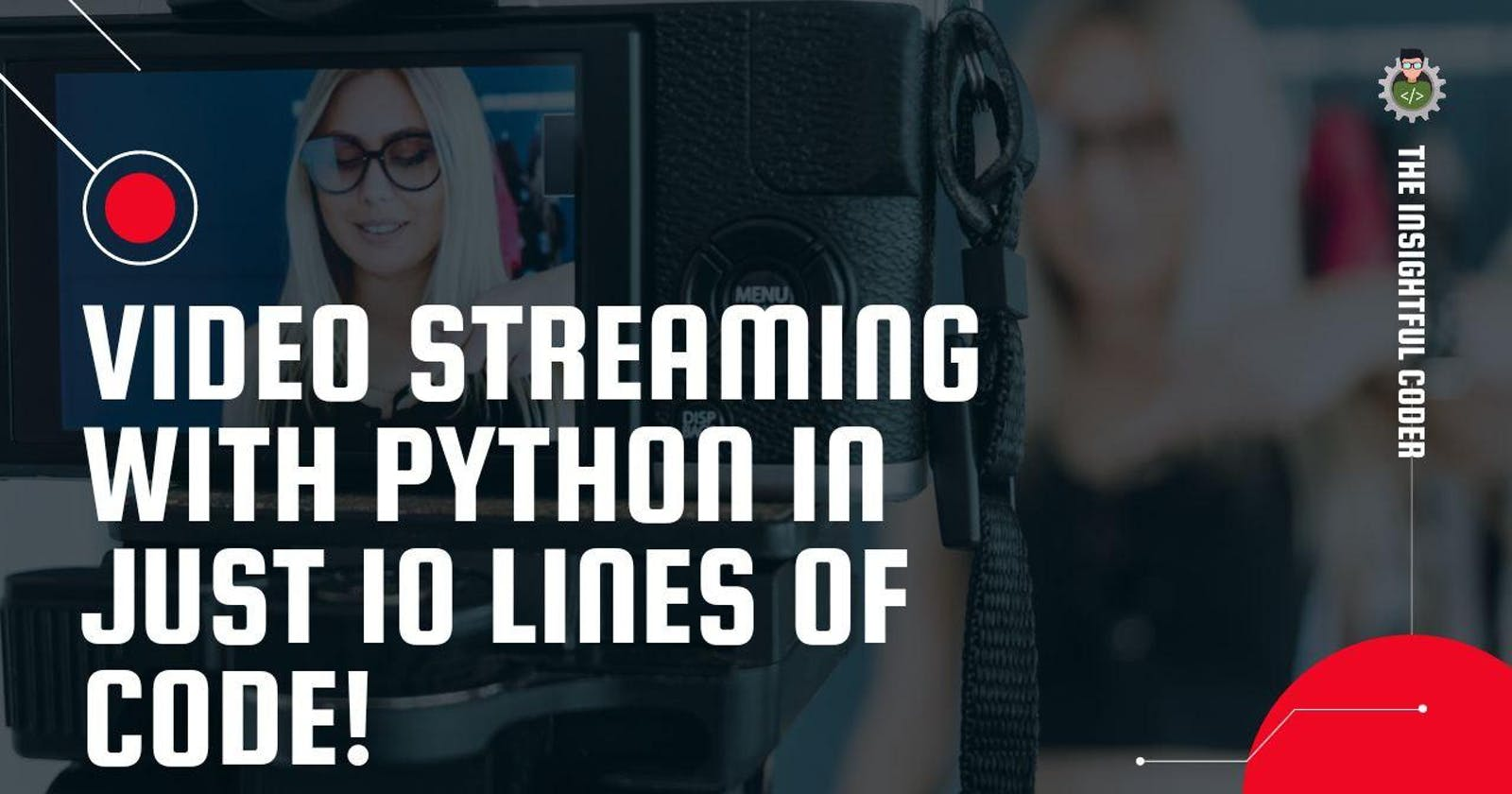 Video Streaming With Python in Just 10 Lines of Code!