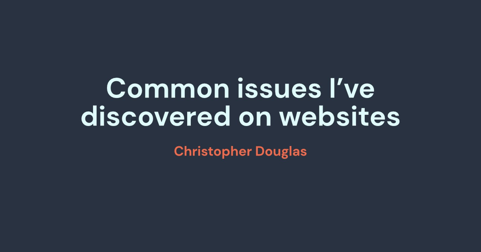 Common issues I've discovered on websites