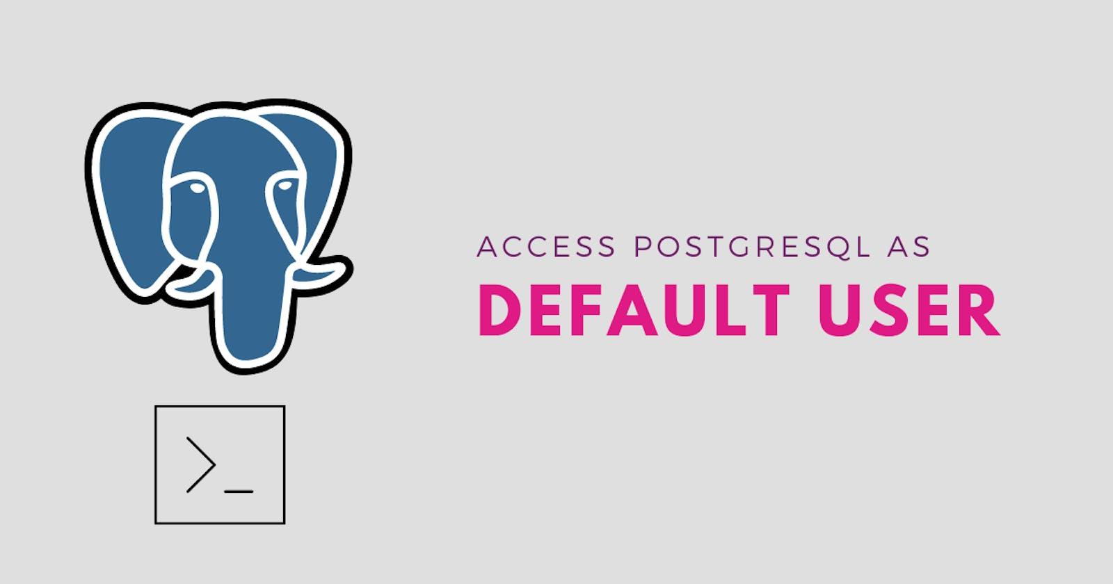 Tutorial: Access Postgresql Database as Default User