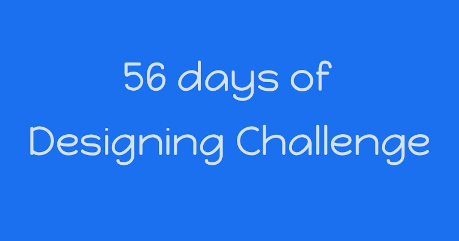 I am doing a 56 days of Design Challenge