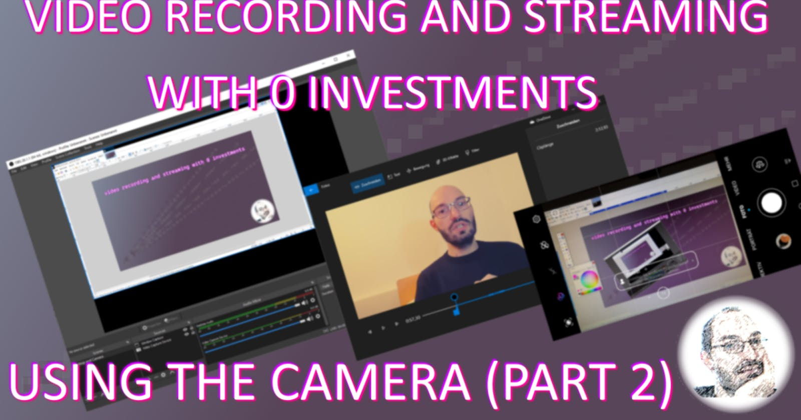Video recording and streaming with 0 investments - show yourself with the camera