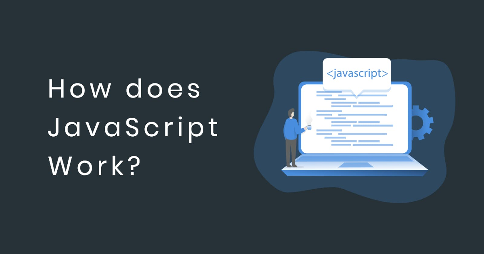 How does JavaScript work?