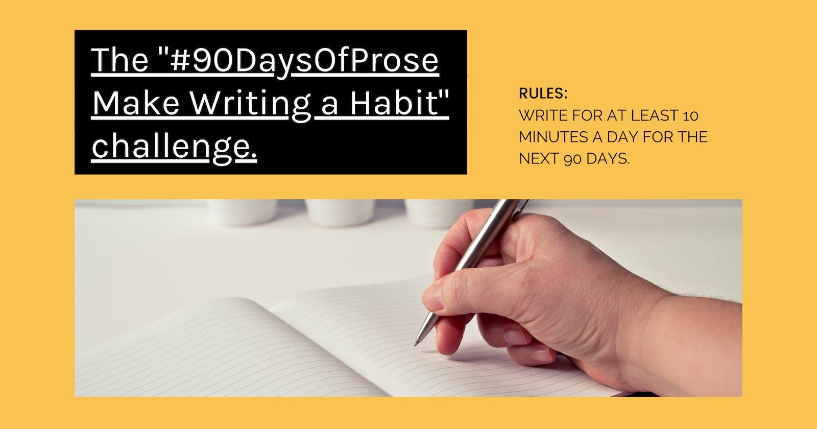 "The ""#90DaysOfProse - Make Writing a Habit"" challenge."
