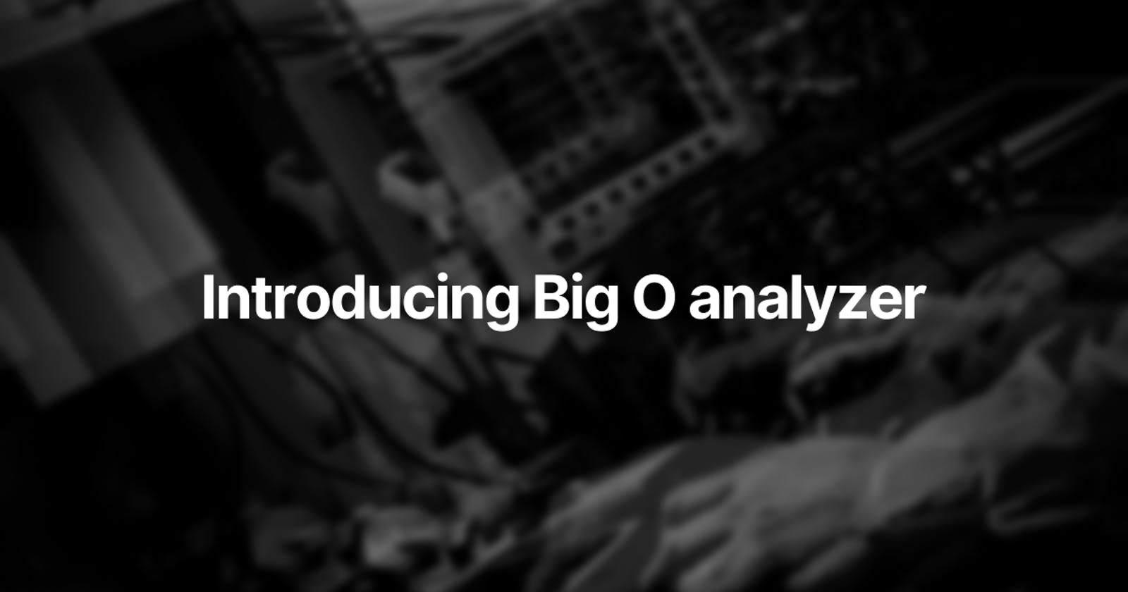 Introducing an efficient Big O analyzer