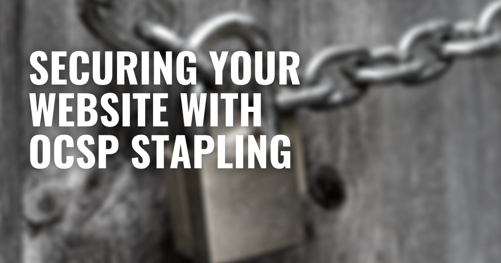 Using OCSP Stapling to secure and speed up your website