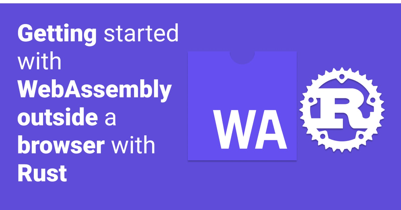 Getting started with WebAssembly outside a browser with Rust