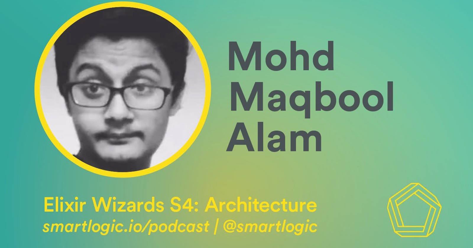 Maqbool on System and Application Architecture @ Elixir Wizards Podcast