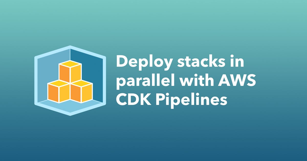 Deploy stacks in parallel with AWS CDK Pipelines