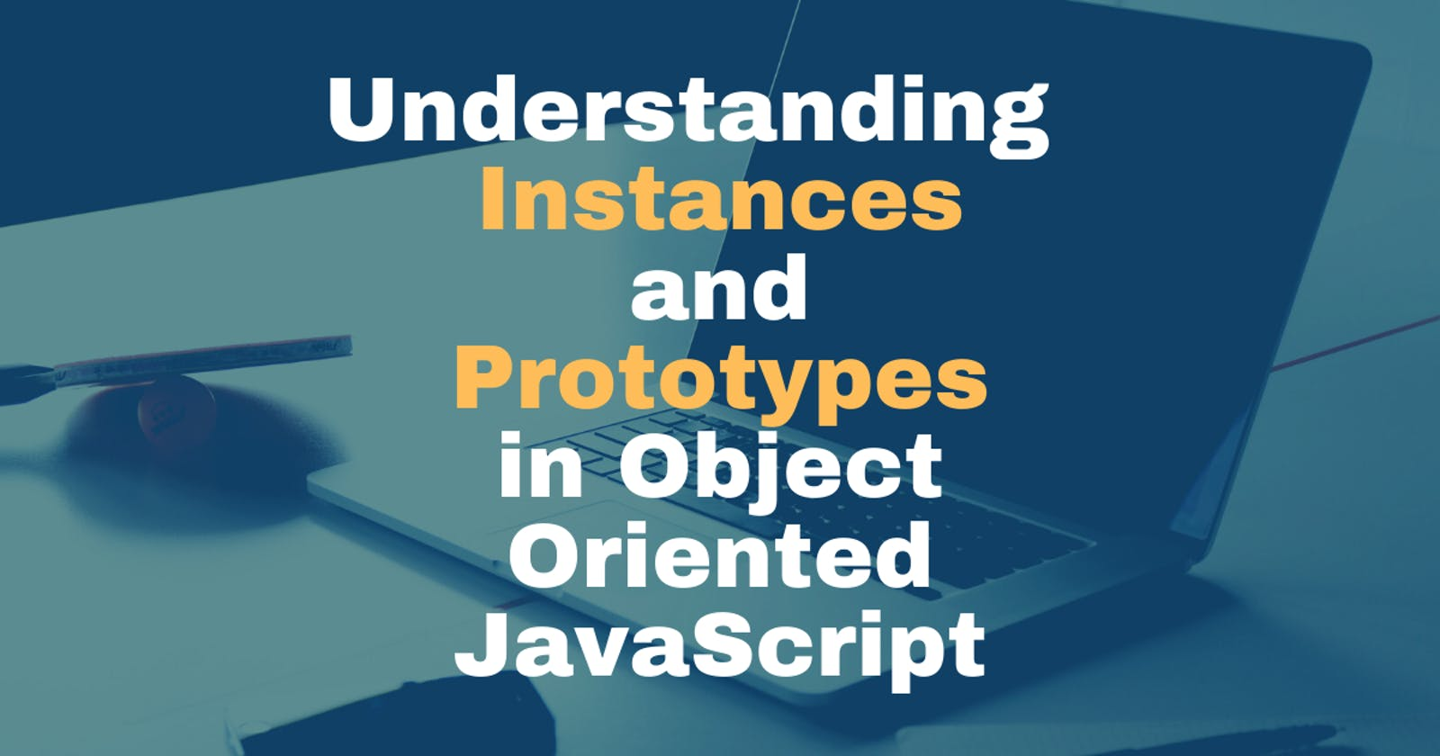 Understanding Instances and Prototypes in Object-Oriented JavaScript.