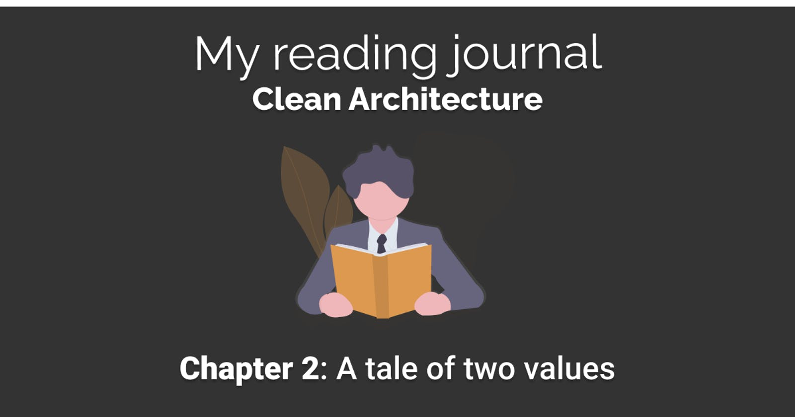 My reading journal: Clean Architecture - Chapter 2: A tale of two values