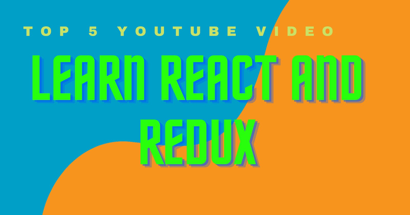 Top 5 Youtube Video Tutorial to Learn React & Redux in 2021