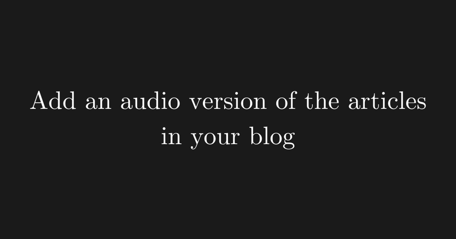 Set-up an audio version of your blog articles [Works Automatically]