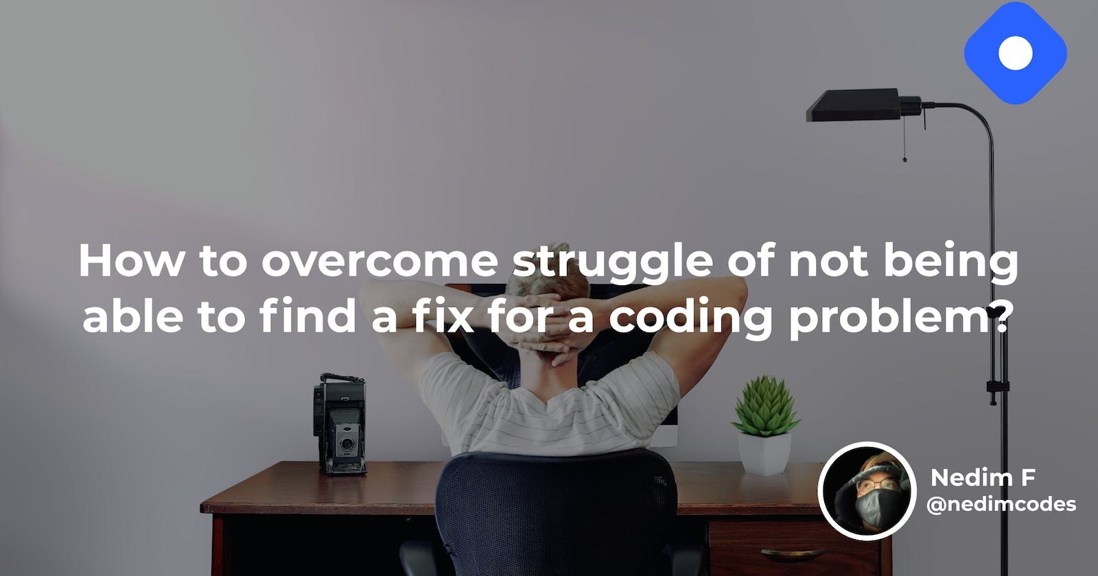 How to overcome the struggle of not being able to find a fix for a coding problem?