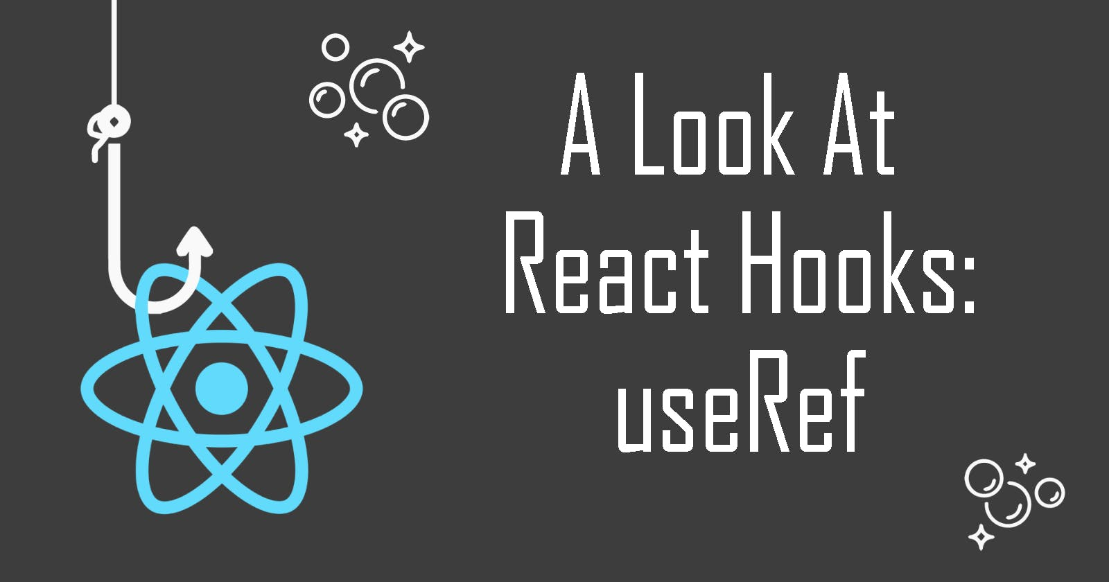 A Look At React Hooks: useRef