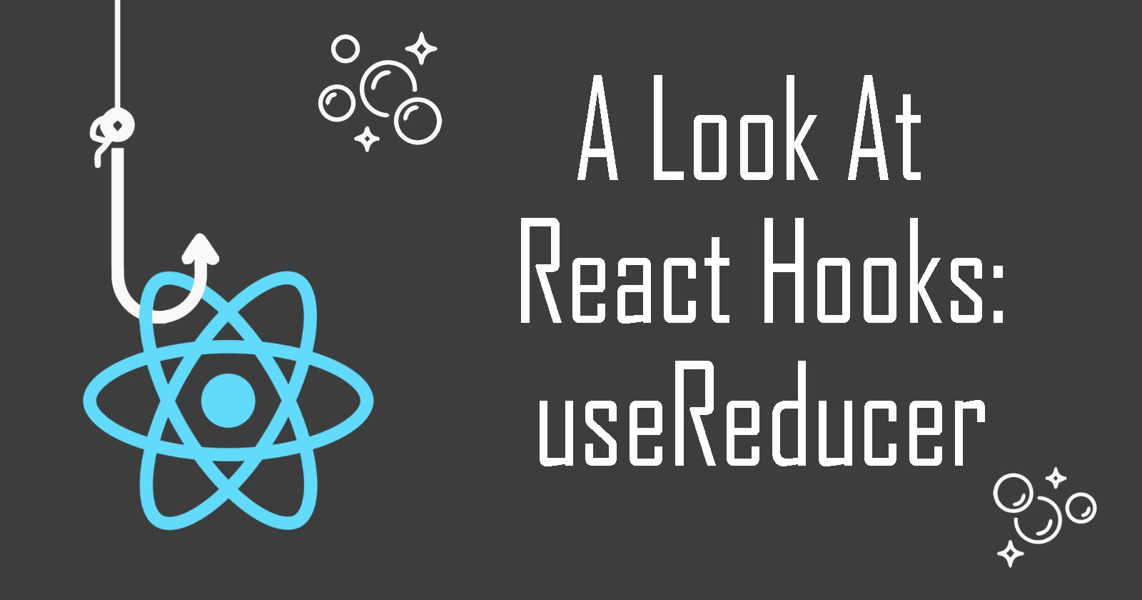 A Look At React Hooks: useReducer