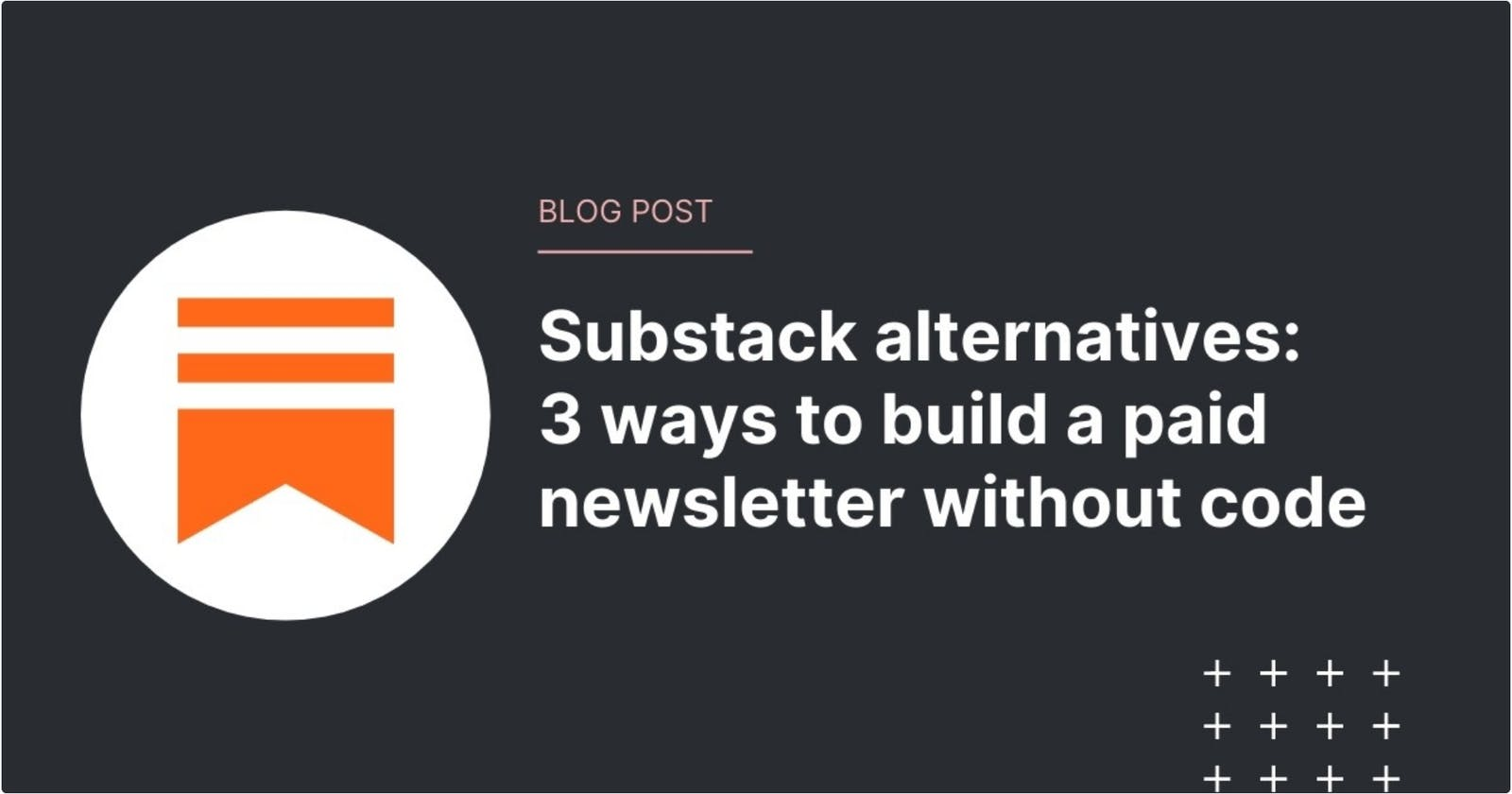 3 No Code Stacks To Build Subscription-based Publication [Substack alternatives]