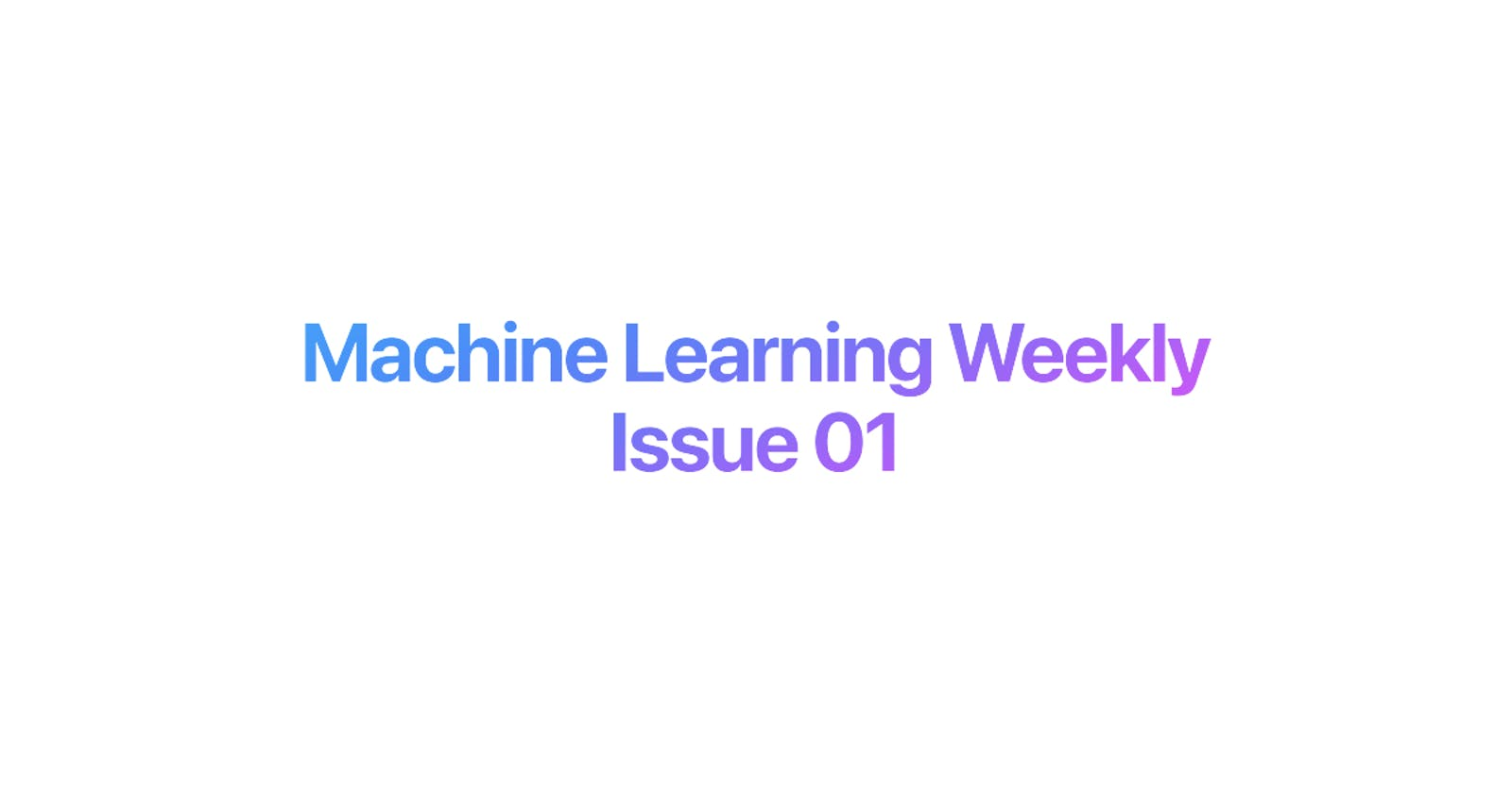 Machine Learning Weekly Issue #01