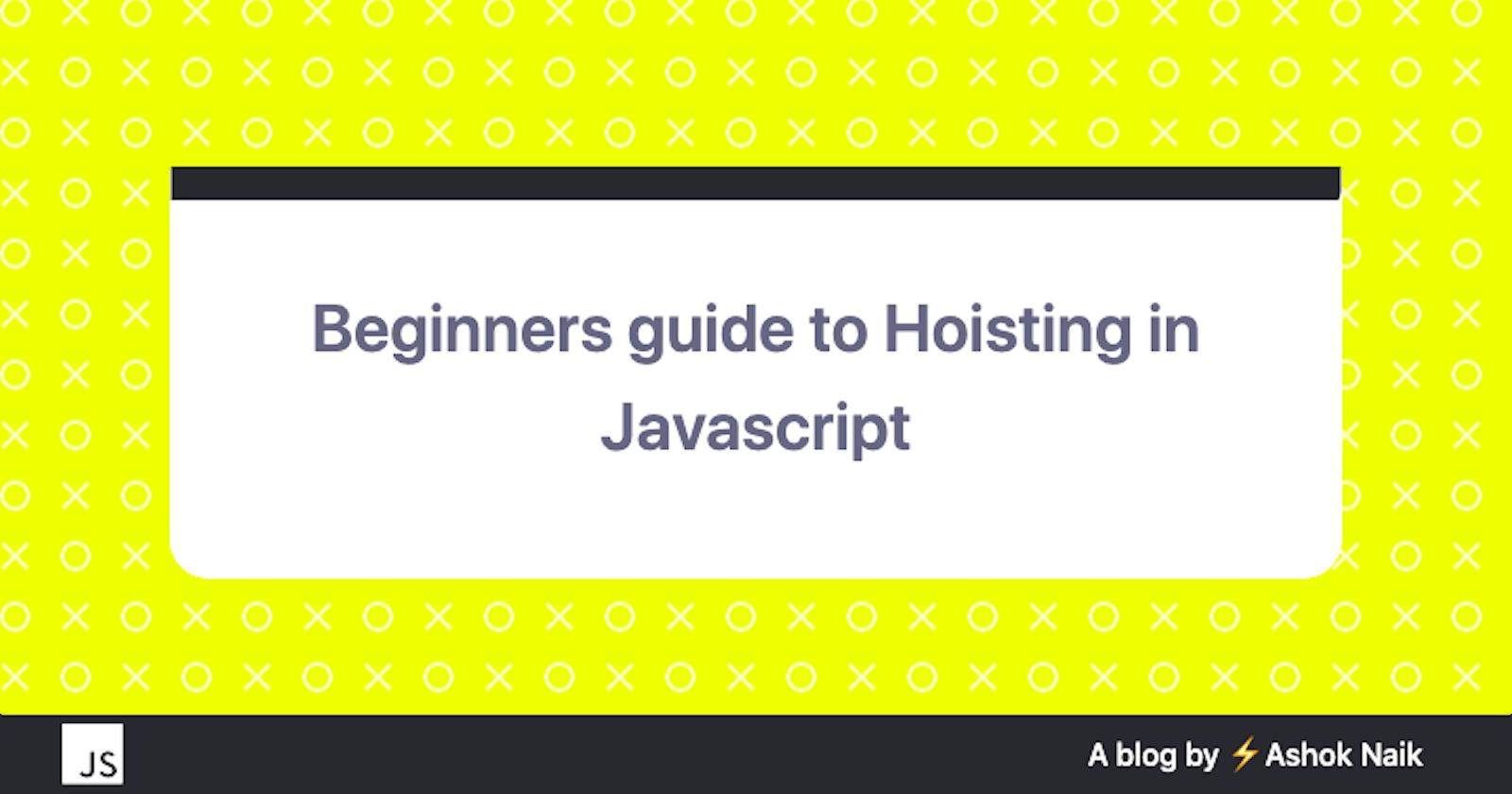 Beginners guide to Hoisting in Javascript