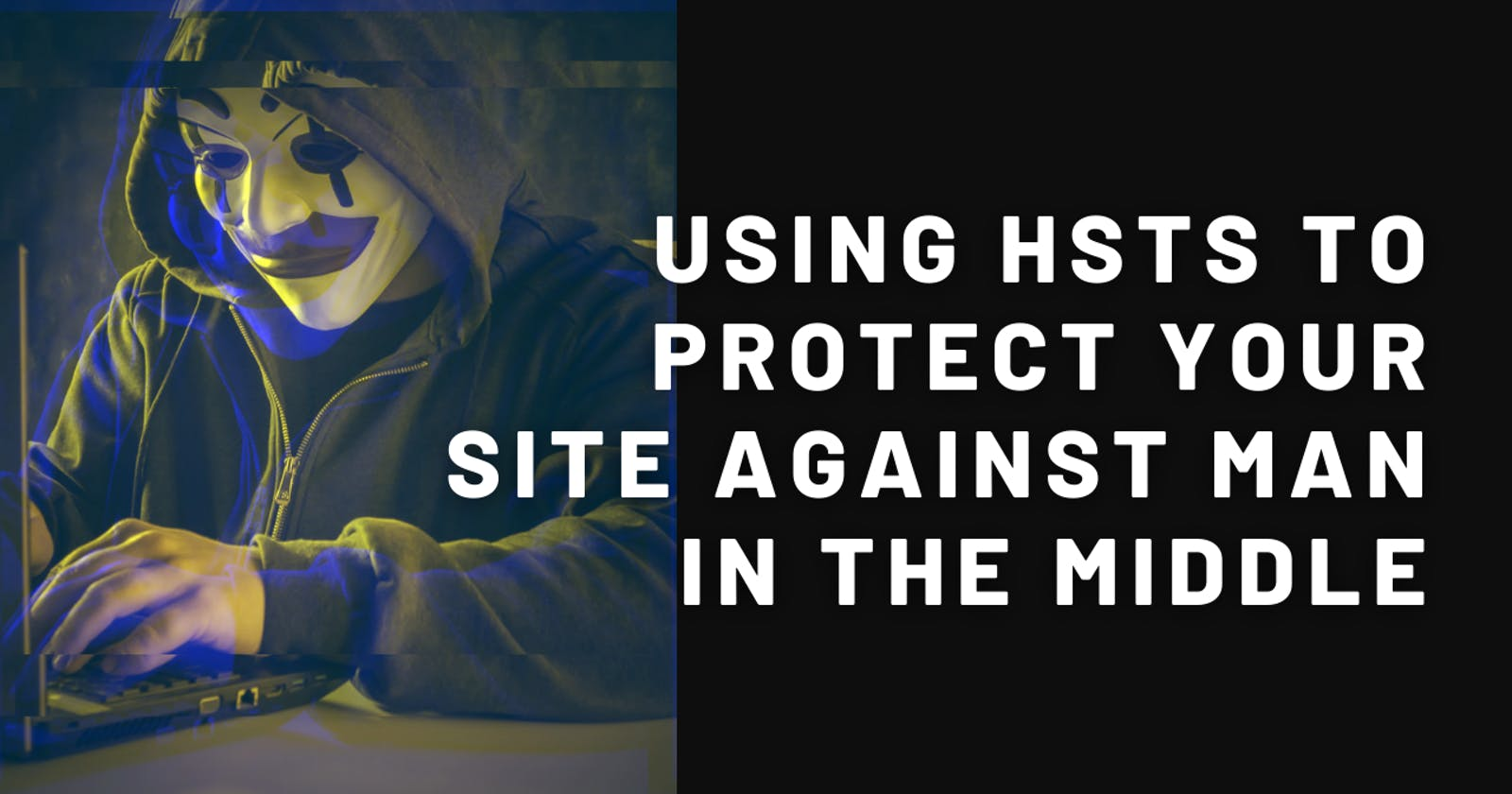 HSTS: Protecting your website against Man in the Middle attacks
