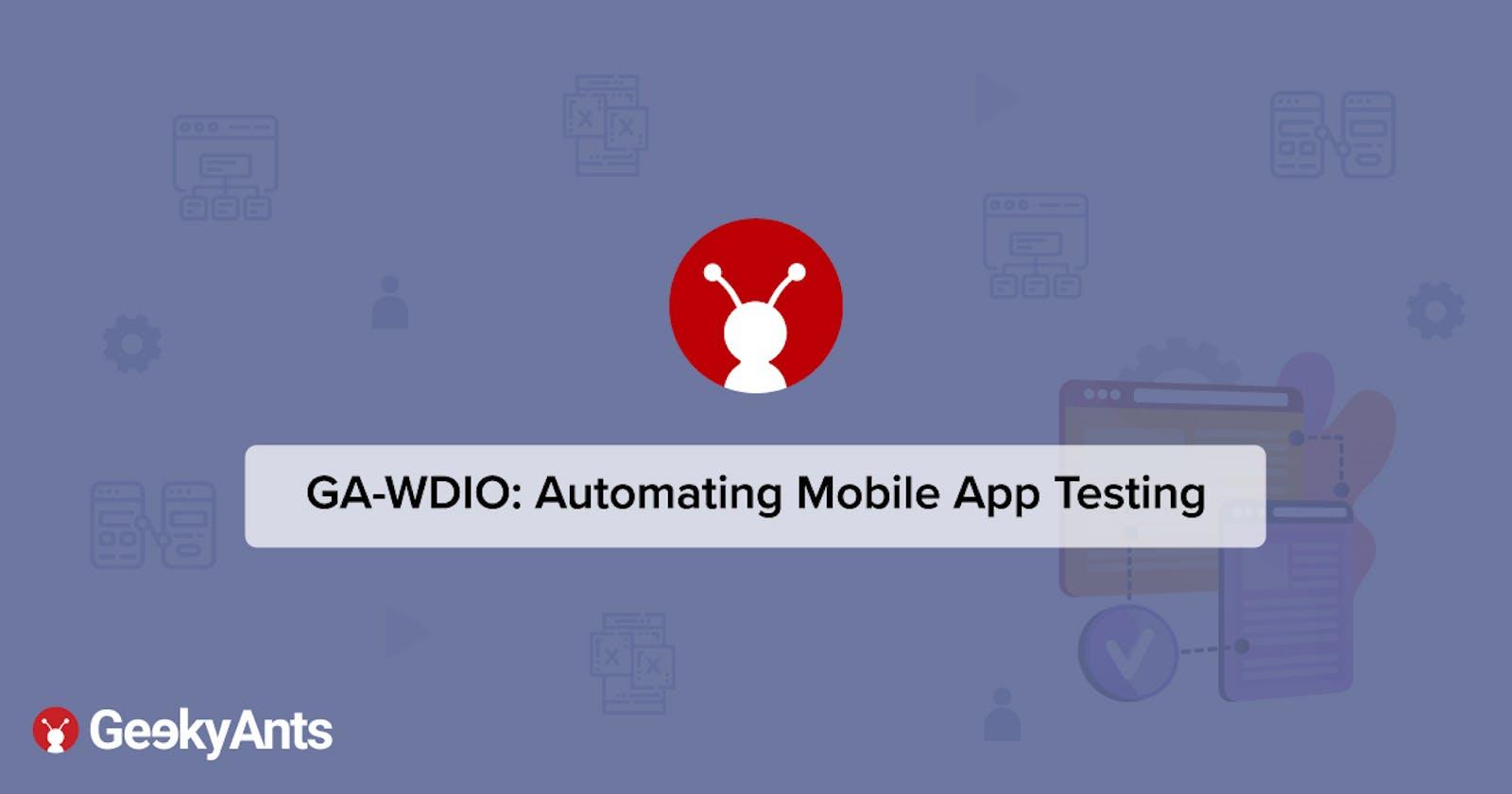 GA-WDIO: Automating Mobile App Testing