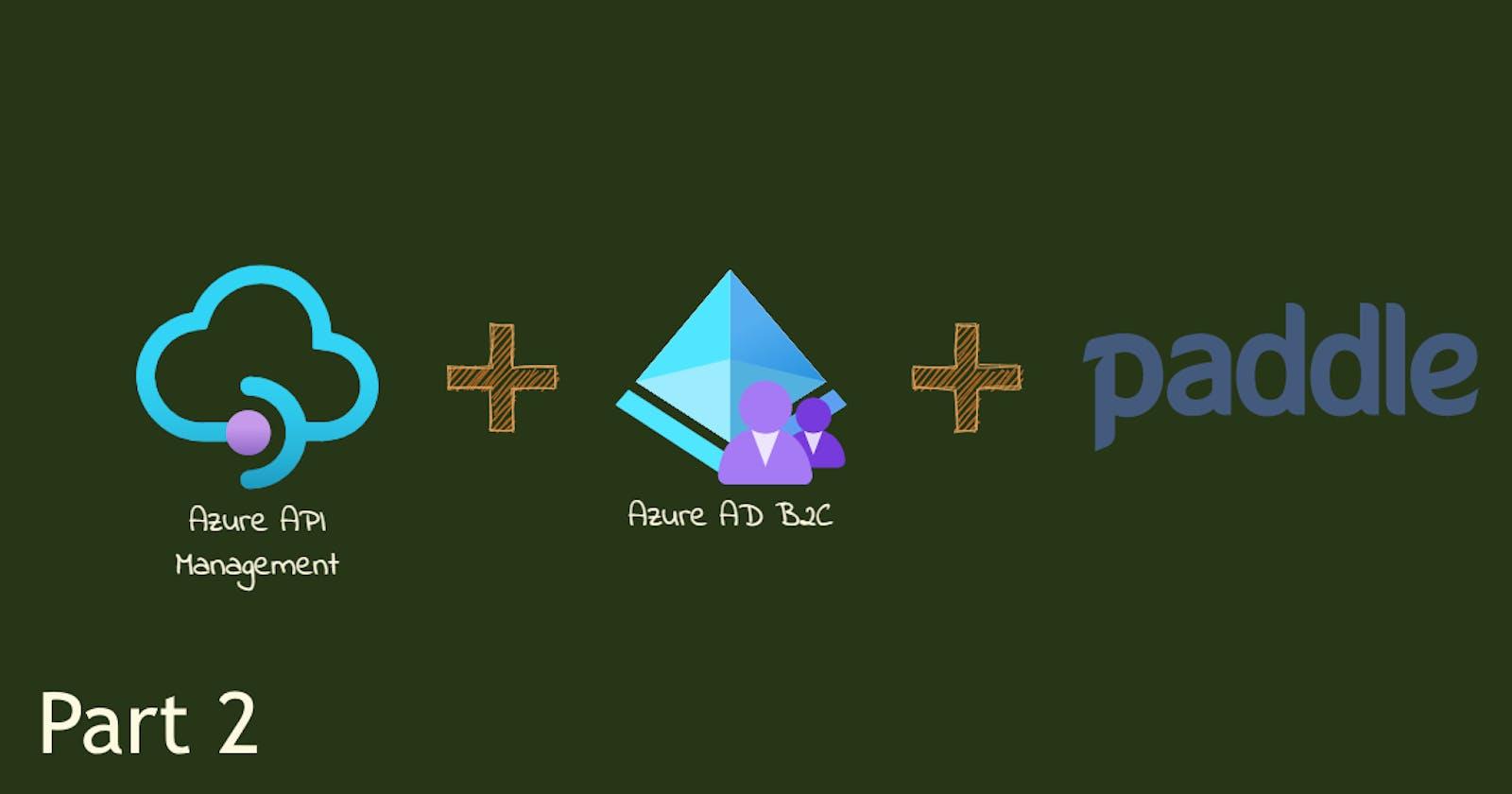 Connecting Azure API Management, Azure AD B2C, and Paddle with .net 5 Razor App, Part 2