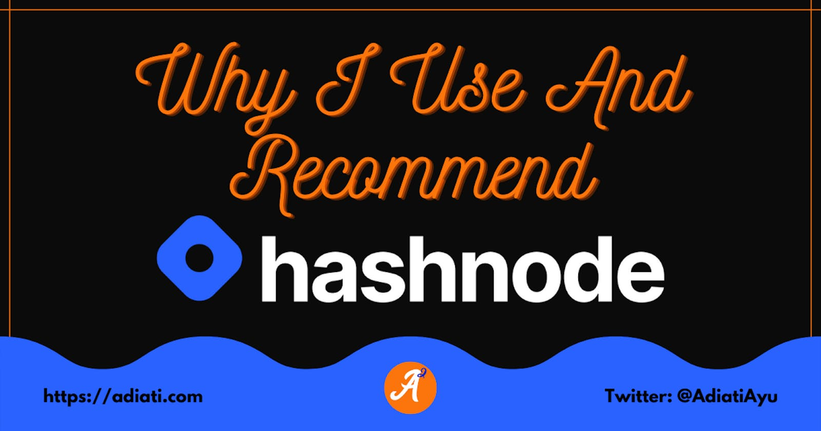 Why I Use And Recommend Hashnode