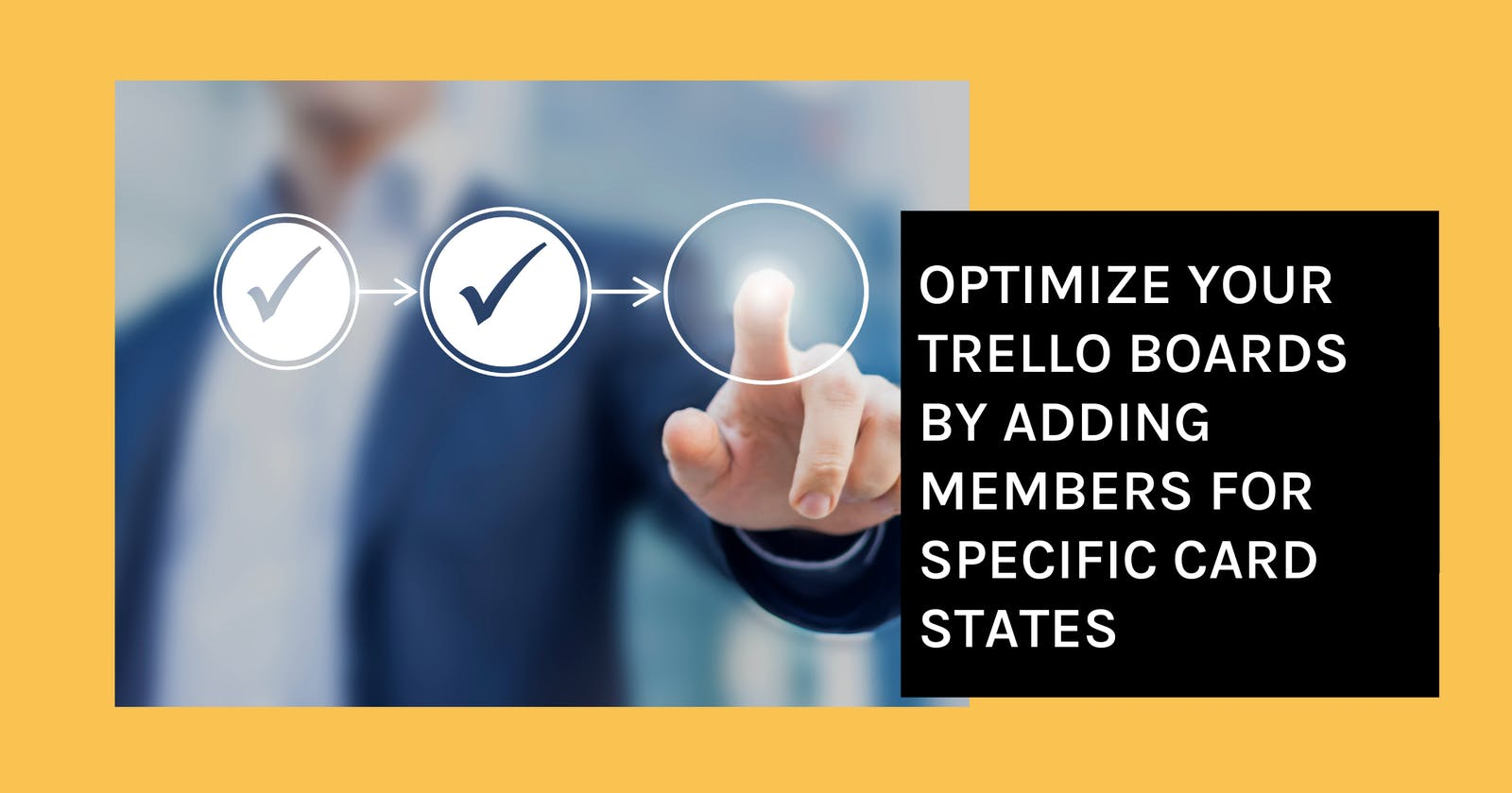 Optimize Your Trello Boards By Adding Members For Specific Card States
