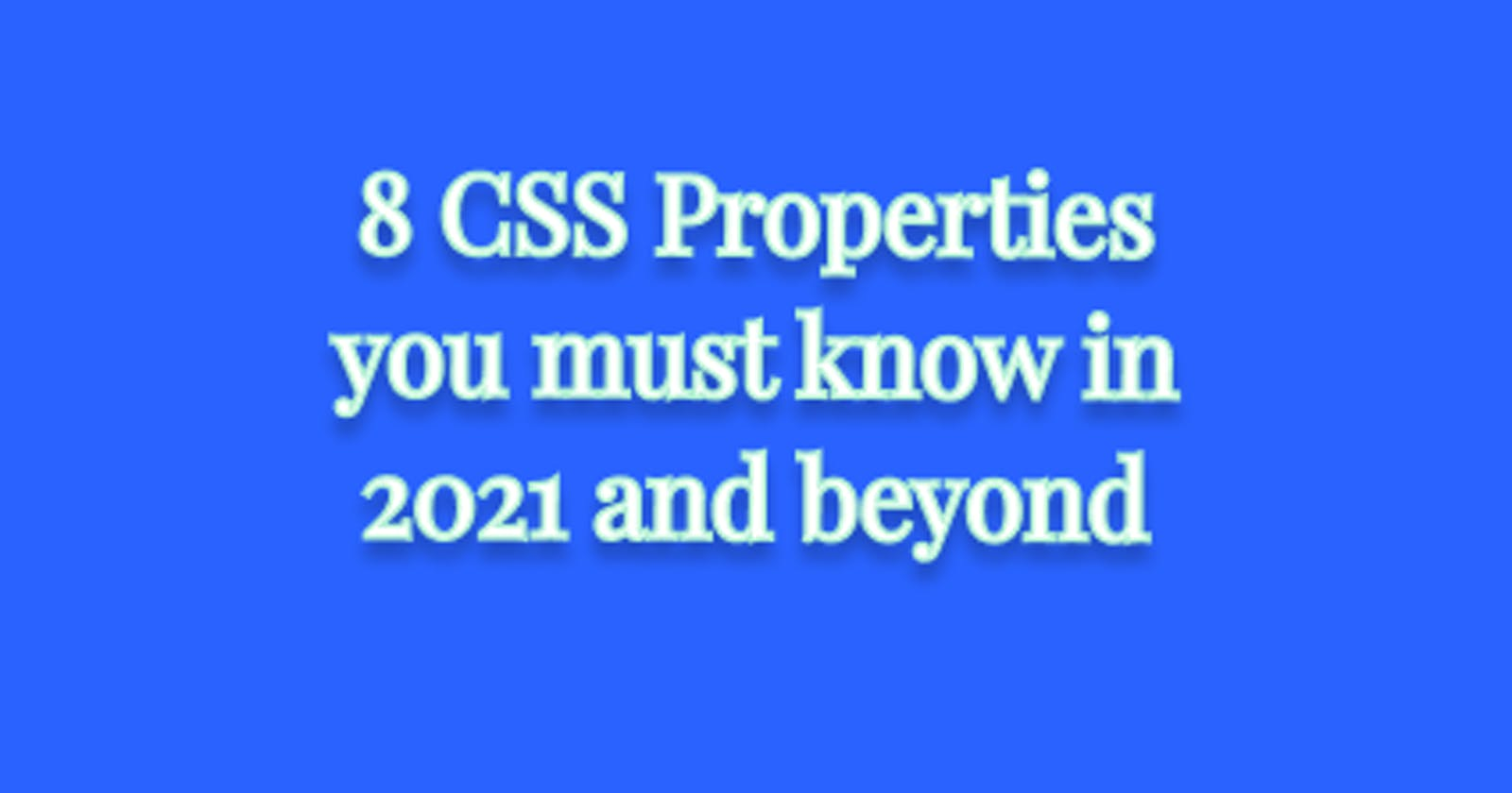 8 CSS Properties you must know in 2021 and beyond