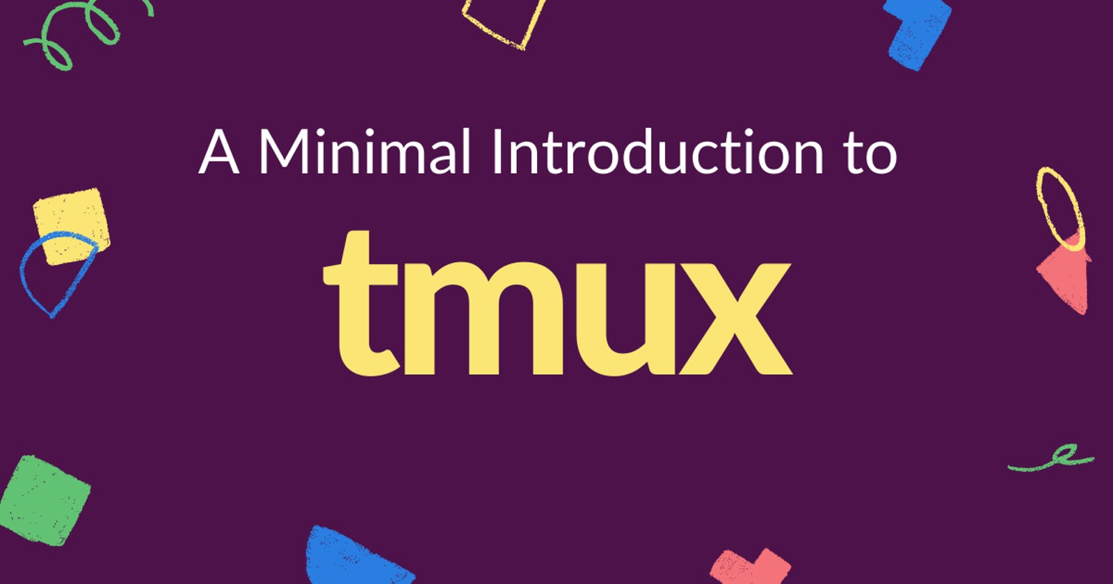 A Minimal Introduction to tmux