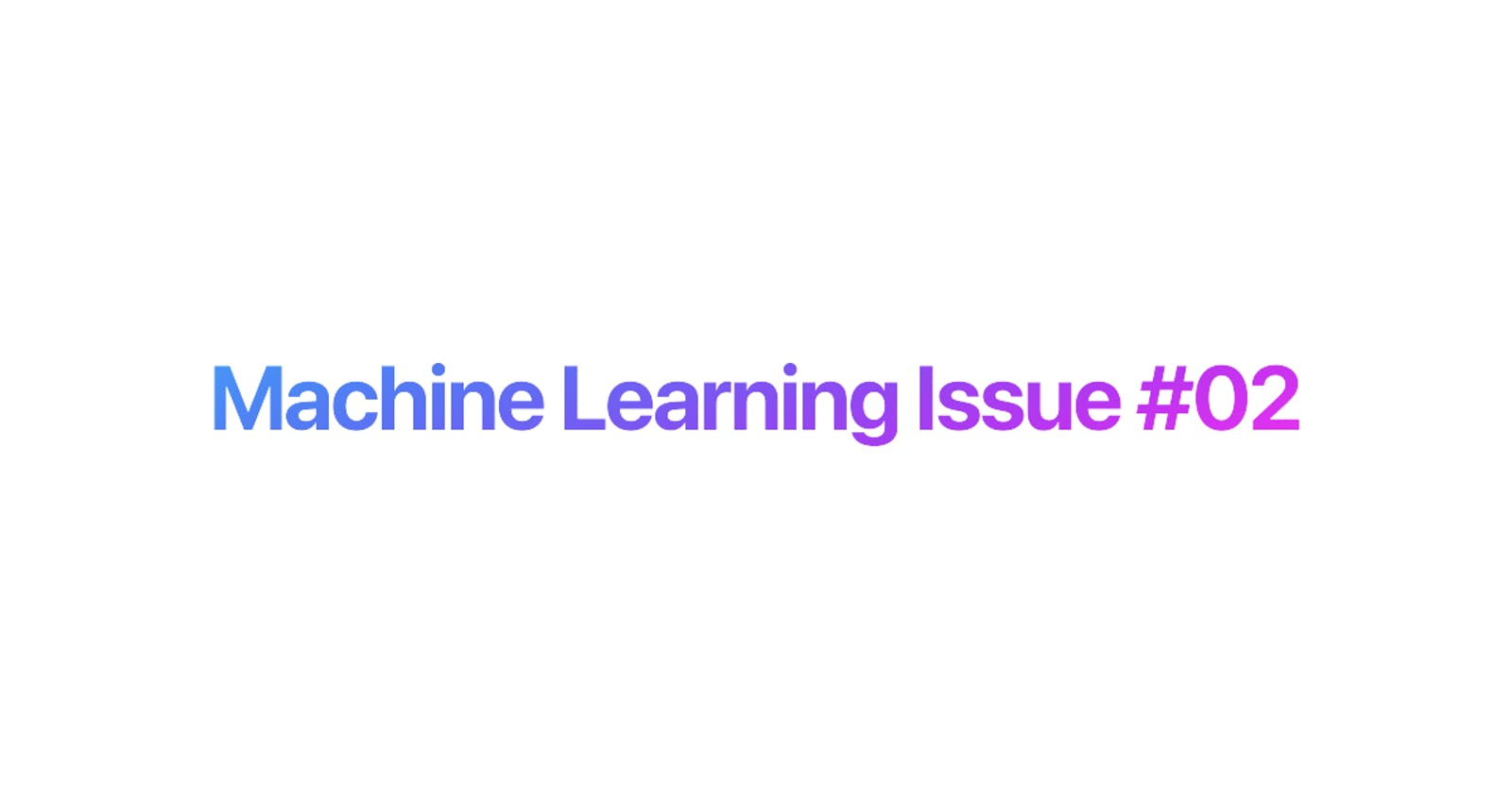 Machine Learning Issue #02