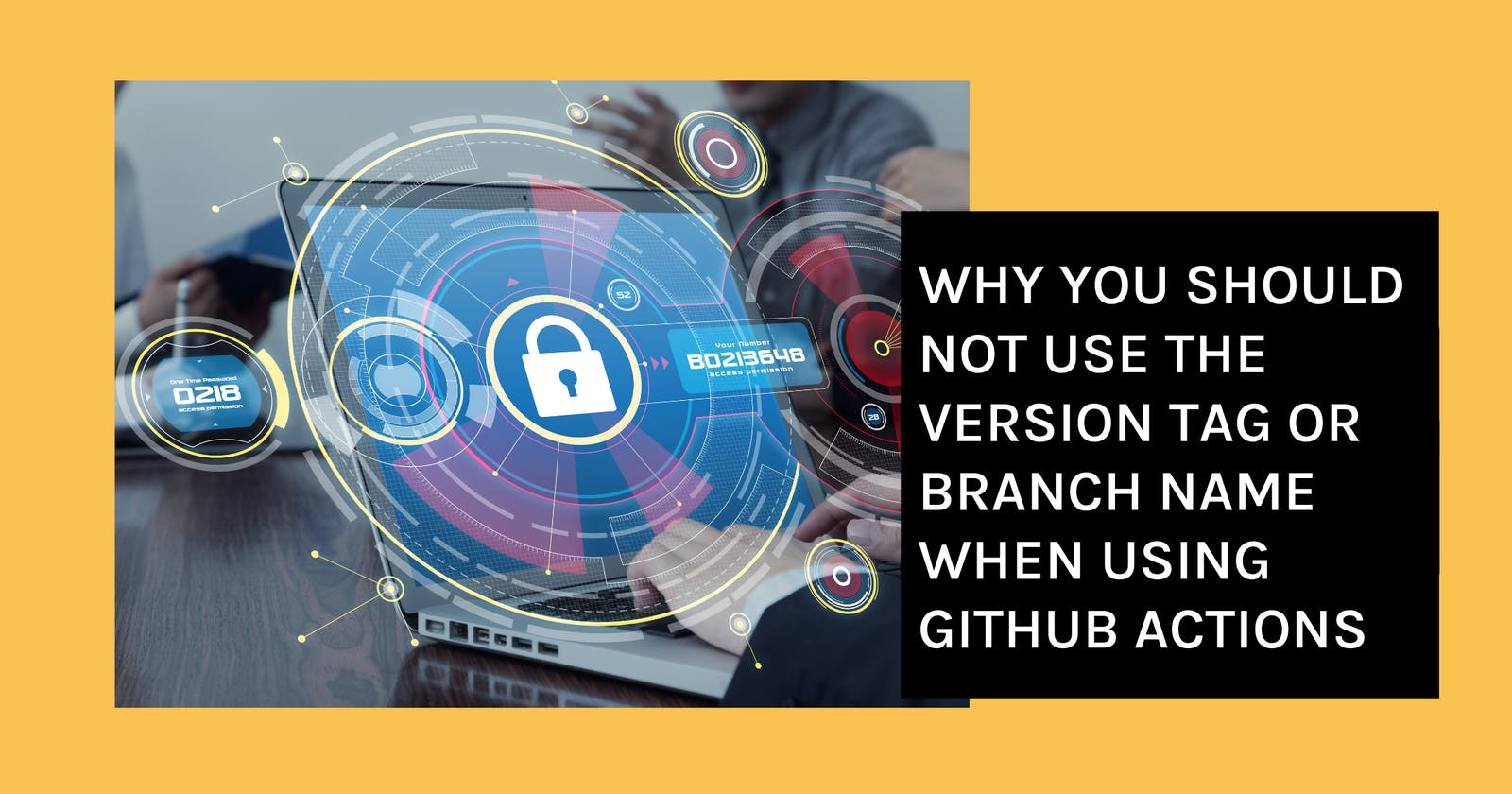 Why You Should Not Use The Version Tag Or Branch Name When Using GitHub Actions