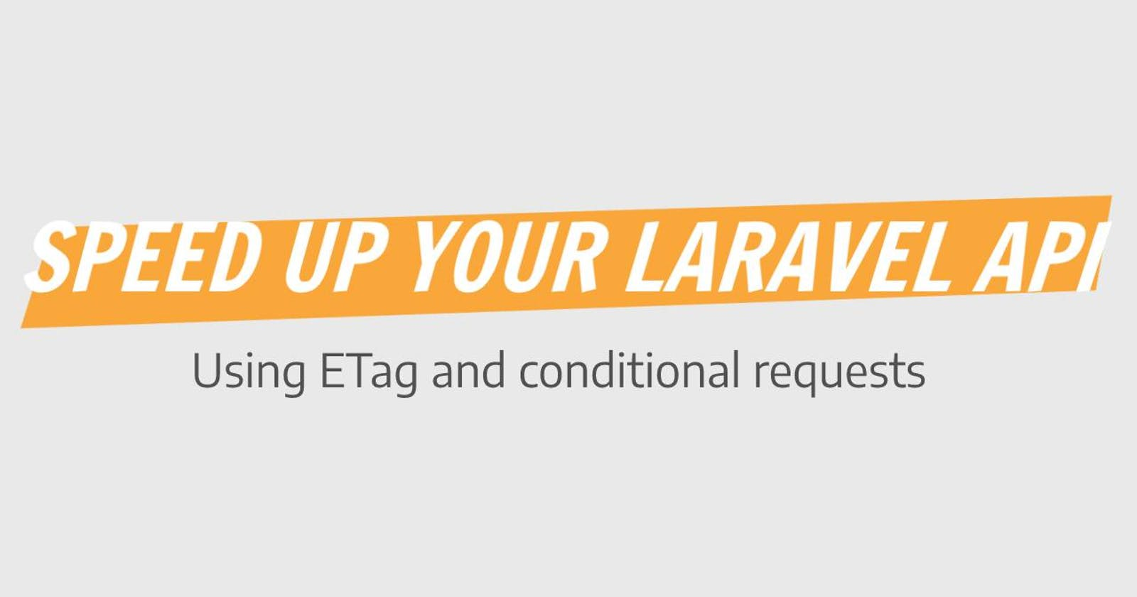 Caching your Laravel API with ETag and Conditional Requests