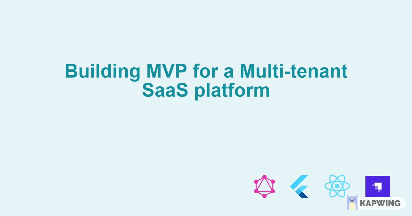 Why I chose Strapi, Flutter, and React for building an MVP for a Multi-tenant SaaS