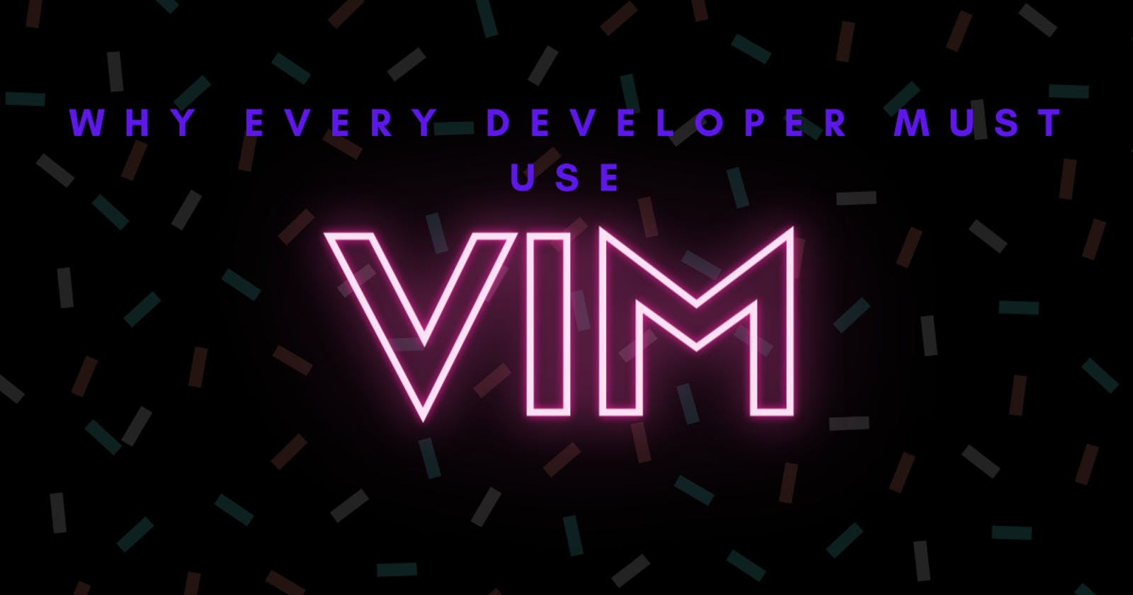 Why Every Developer Must Use Vim