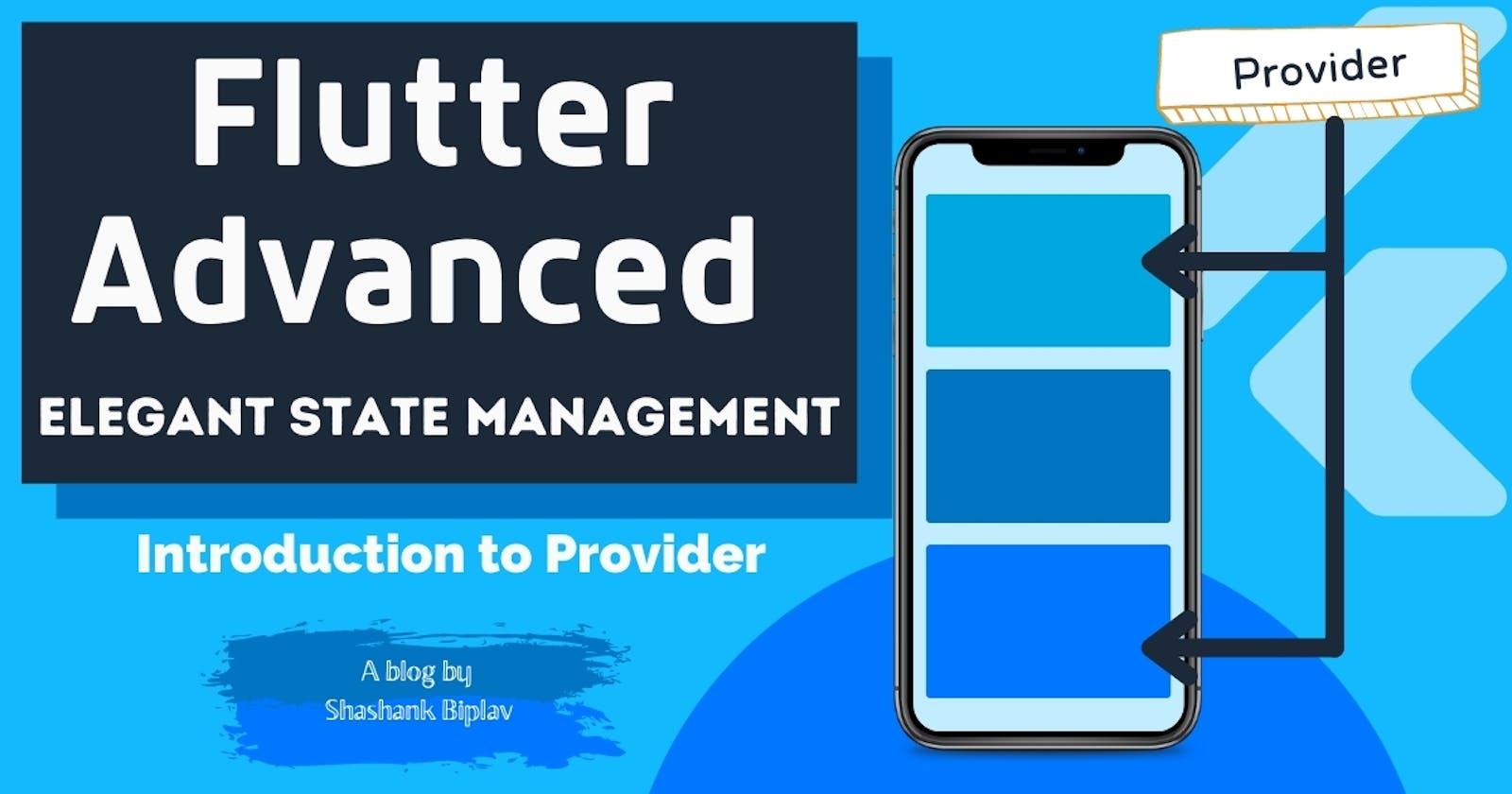 Flutter Advanced - Elegant State Management | Introduction to Provider