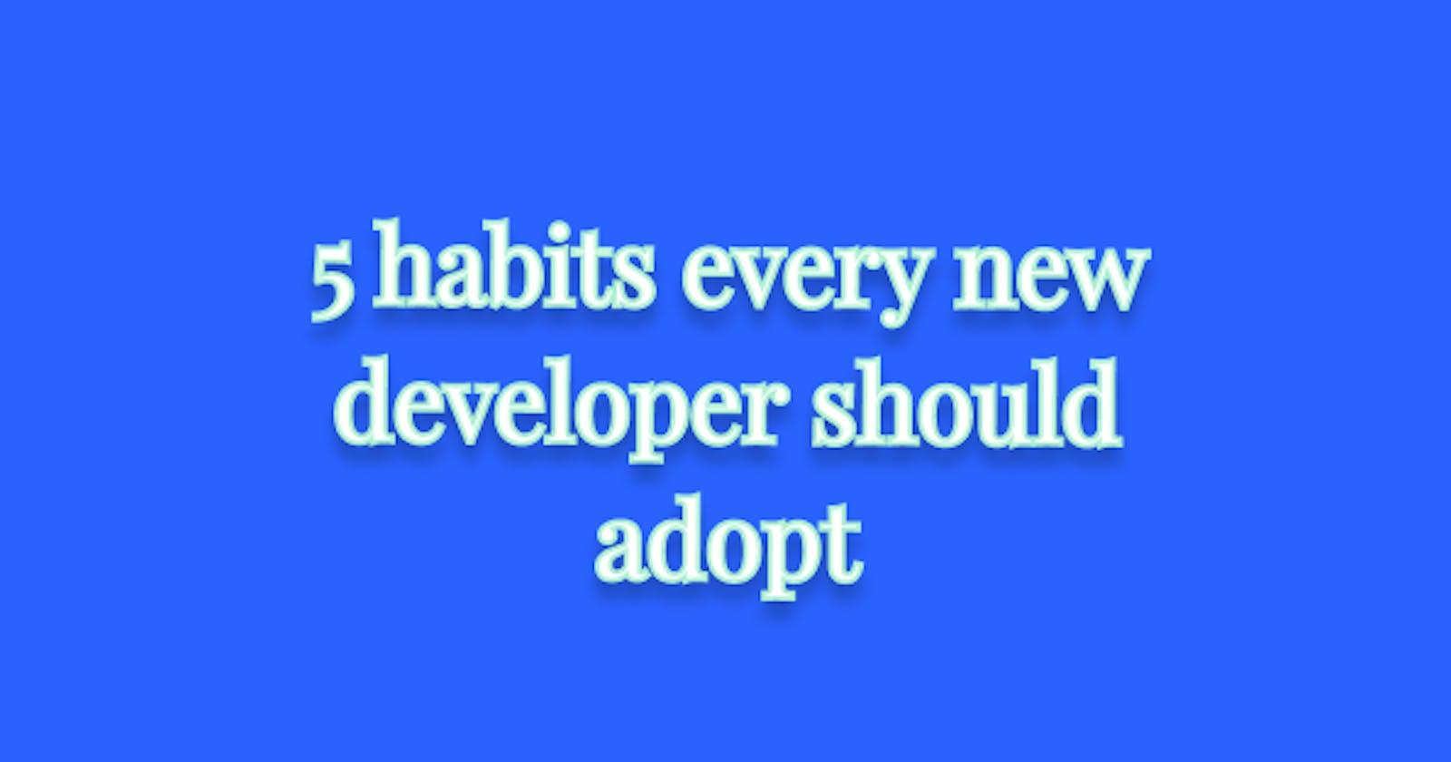 5 habits every developer should adopt!